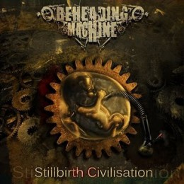 BEHEADING MACHINE ‎– Stillbirth Civilisation