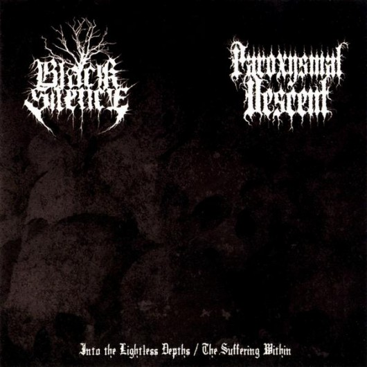 BLACK SILENCE / PAROXYSMAL DESCENT -  Into the Lightless Depths / The Suffering Within