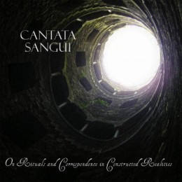 CANTATA SANGUI - On Rituals and Correspondence in Constructed Reali