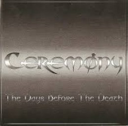 CEREMONY - The Days Before the Death