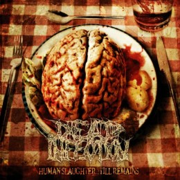 DEAD INFECTION - Human Slaughter... Till Remains