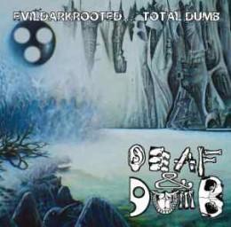 DEAF AND DUMB - Evildarkrooted... Total Dumb!!