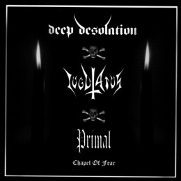 DEEP DESOLATION / IUGULATUS / PRIMAL - Chapel of Fear