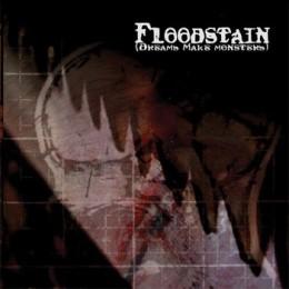 FLOODSTAIN - Dreams Make Monsters