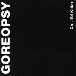 GOREOPSY - Co. - Ed Killer