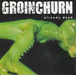 GROINCHURN - Already Dead