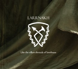LARRNAKH – Like the Silken Shrouds of Loneliness