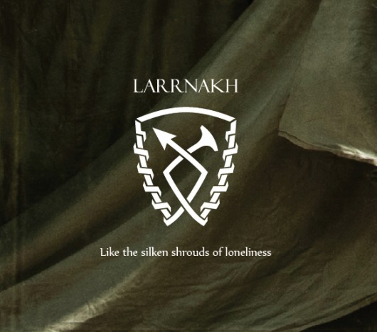 LARRNAKH – Like the Silken Shrouds of Loneliness