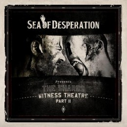 SEA OF DESPERATION - The Shards - Witness Theatre Part 2