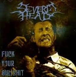 SEVERED HEAD - Fuck Your Bullshit