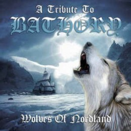 WOLVES OF NORDLAND - A Tribute To BATHORY