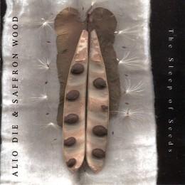 ALIO DIE & SAFFRON WOOD – The Sleep Of Seeds