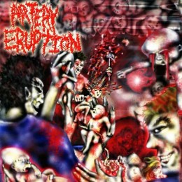 ARTERY ERUPTION - Gouging Out Eyes of Mutilated Infants