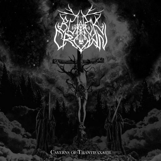 BLACK CROWN - Caverns Of Thantifaxath