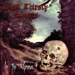 BLOOD THIRSTY DEMONS - In the Grave