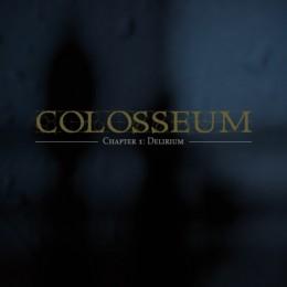 COLOSSEUM - Chapter 1 : Delirium