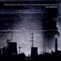 ENRICO CONIGLIO feat. MANUEL P. CECCHINATO | MASSIMO LIVERANI – Sea Cathedrals