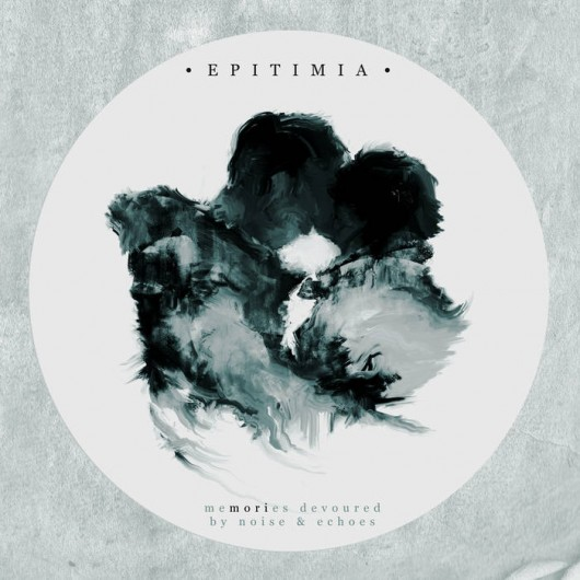 EPITIMIA - Memories Devoured by Noise and Echoes