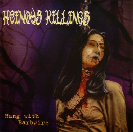 HEINOUS KILLINGS - Hung with Barbwire