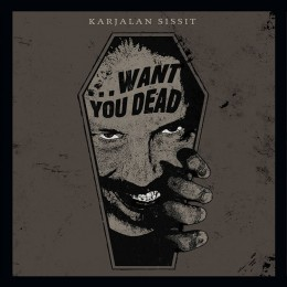 KARJALAN SISSIT - …Want You Dead