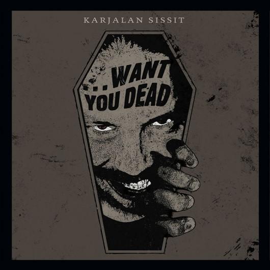 KARJALAN SISSIT - …Want You Dead