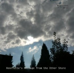 MISTRESS OF THE DEAD - Henriette´s Message from the Other Shore