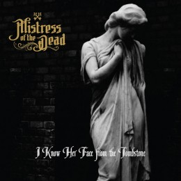 MISTRESS OF THE DEAD - I Know Her Face From The Tombstone