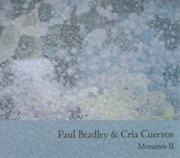 PAUL BRADLEY & CRÍA CUERVOS – Moraines II
