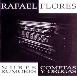 RAFAEL FLORES – Nubes, Cometas, Rumores Y Orugas