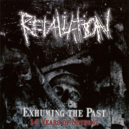 RETALIATION – Exhuming The Past - 14 Years Of Nothing