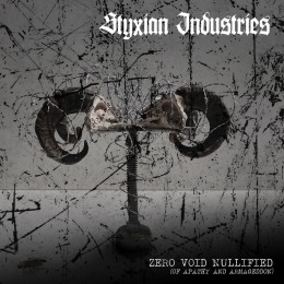STYXIAN INDUSTRIES - Zero.Void.Nullified {Of Apathy And Armageddon)