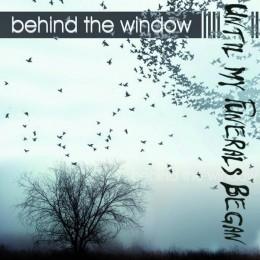 UNTIL MY FUNERALS BEGAN - Behind the Window