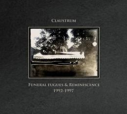 CLAUSTRUM – Funeral Fugues & Reminiscence † 1992-1997