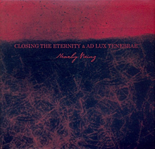CLOSING THE ETERNITY & AD LUX TENEBRAE ‎– Nearby Being