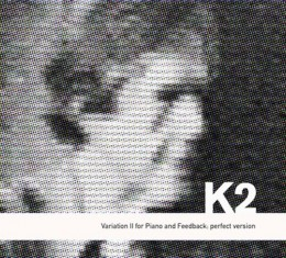 K2 - Variation II for Piano and Feedback; perfect version