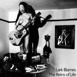 LARK BLAMES – The Reins Of Life