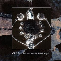 OPIUM ‎– The Reborn Of The Rebel Angel