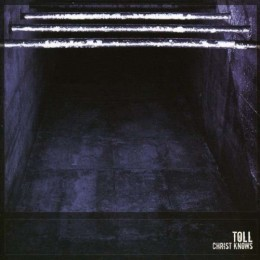 TOLL - Christ Knows