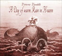 VITTORIO VANDELLI (Atraxia) - A Day of Warm Rain in Heaven